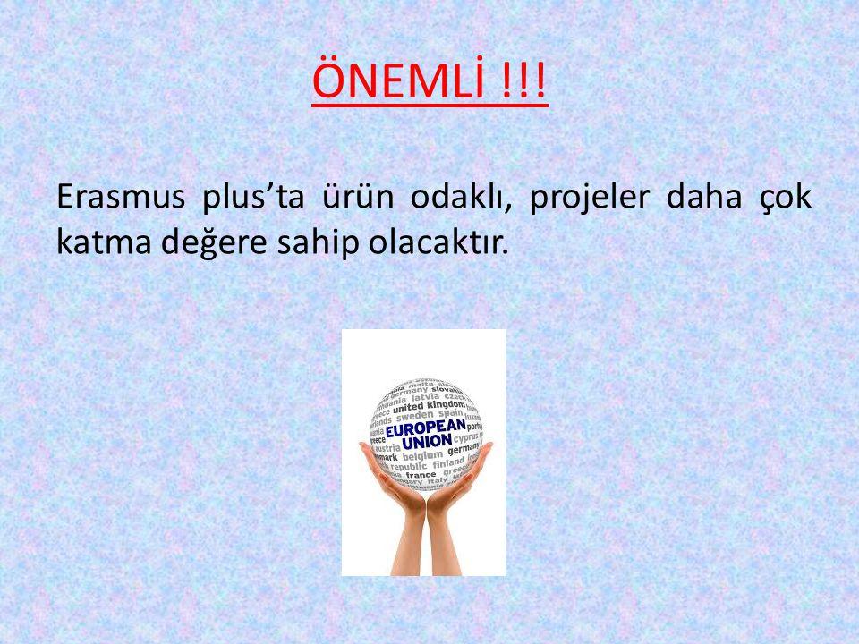 ÖNEMLİ !!! Erasmus plus'ta ürün odaklı, projeler daha çok katma değere sahip olacaktır.