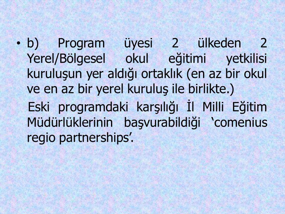 b) Program üyesi 2 ülkeden 2 Yerel/Bölgesel okul eğitimi yetkilisi kuruluşun yer aldığı ortaklık (en az bir okul ve en az bir yerel kuruluş ile birlikte.)