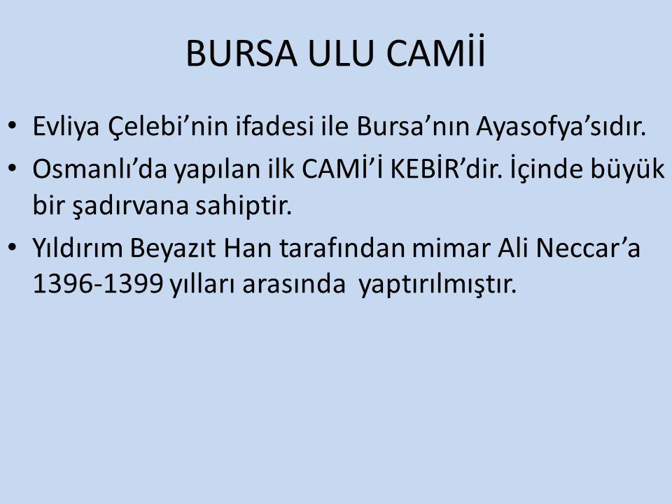 BURSA ULU CAMİİ Evliya Çelebi'nin ifadesi ile Bursa'nın Ayasofya'sıdır.