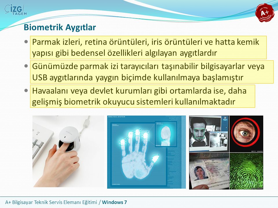 Biometrik Aygıtlar Parmak izleri, retina örüntüleri, iris örüntüleri ve hatta kemik yapısı gibi bedensel özellikleri algılayan aygıtlardır.