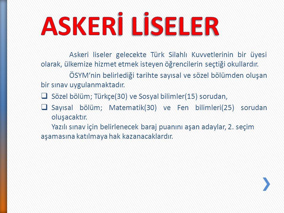 ASKERİ LİSELER Askeri liseler gelecekte Türk Silahlı Kuvvetlerinin bir üyesi olarak, ülkemize hizmet etmek isteyen öğrencilerin seçtiği okullardır.