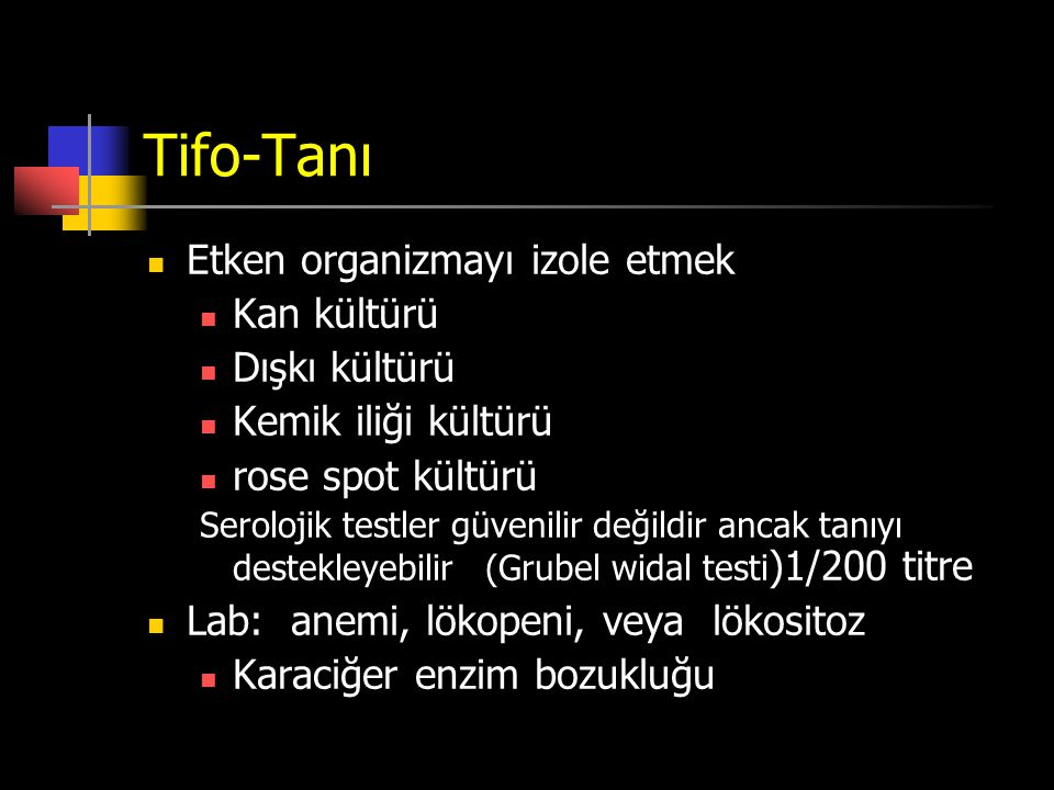 Tifo-Tanı Etken organizmayı izole etmek Kan kültürü Dışkı kültürü