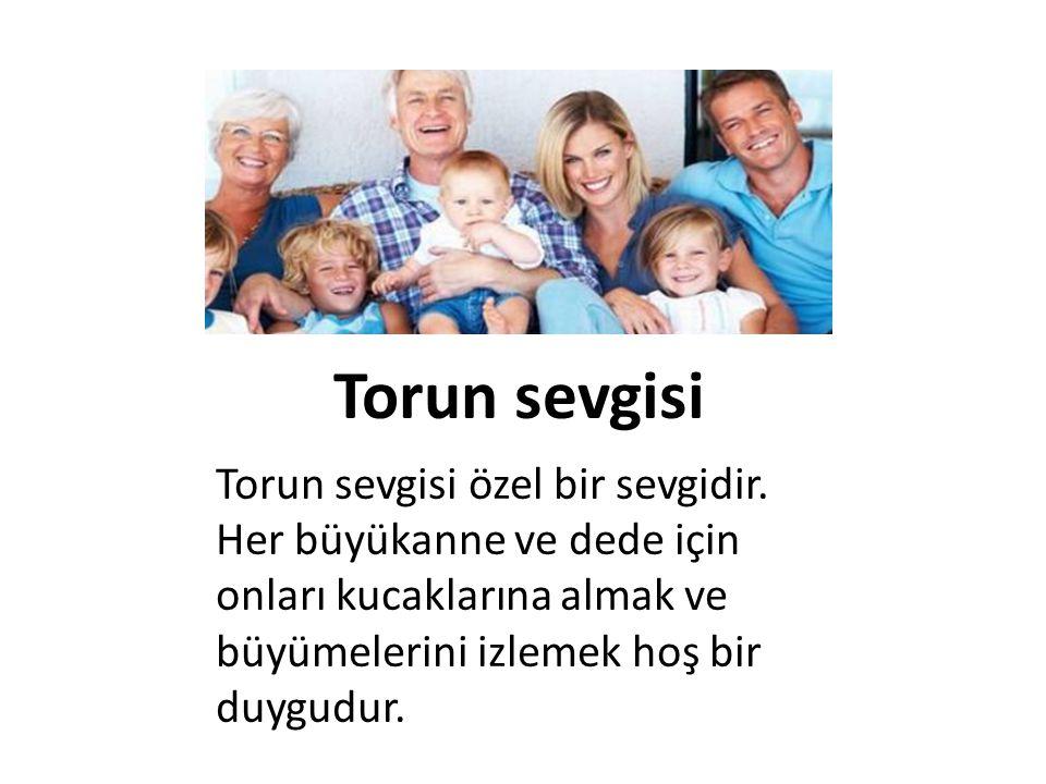 Torun sevgisi Torun sevgisi özel bir sevgidir.