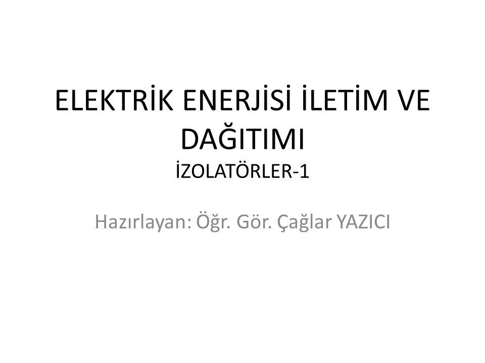 ELEKTRİK ENERJİSİ İLETİM VE DAĞITIMI İZOLATÖRLER-1