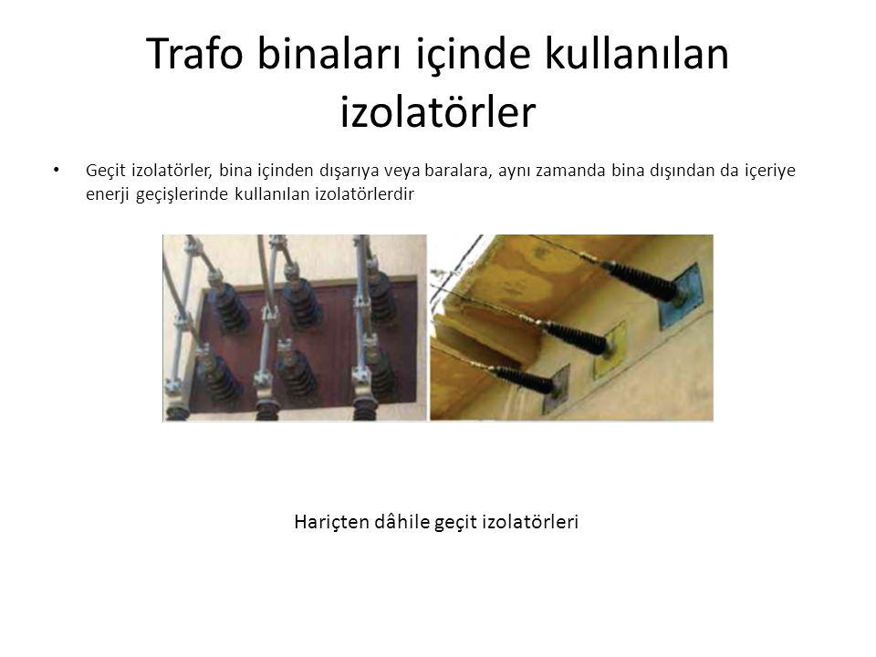 Trafo binaları içinde kullanılan izolatörler