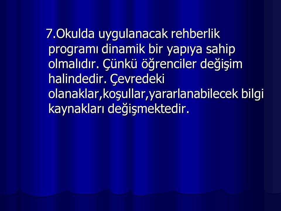 7.Okulda uygulanacak rehberlik programı dinamik bir yapıya sahip olmalıdır.