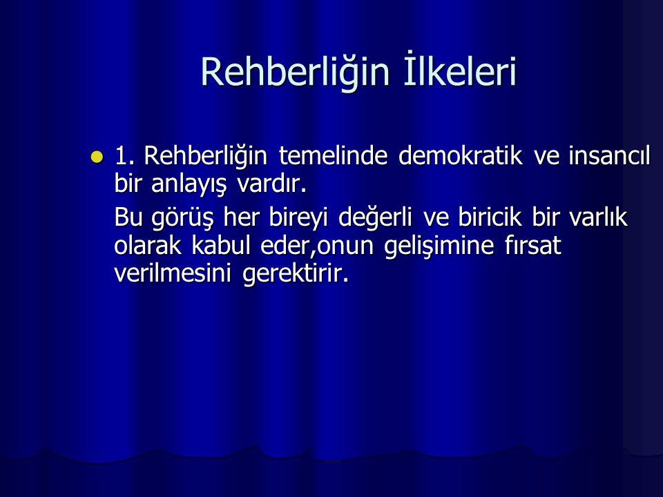 Rehberliğin İlkeleri 1. Rehberliğin temelinde demokratik ve insancıl bir anlayış vardır.