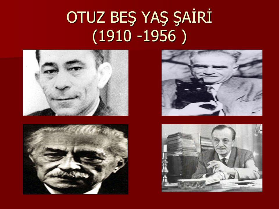 OTUZ BEŞ YAŞ ŞAİRİ (1910 -1956 )