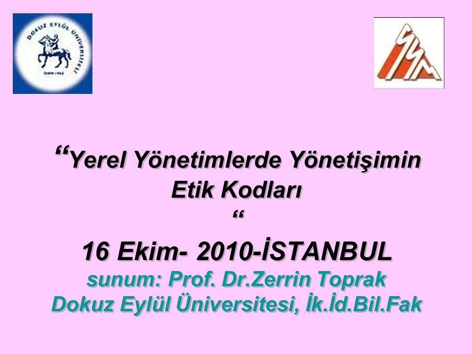 Yerel Yönetimlerde Yönetişimin Etik Kodları 16 Ekim- 2010-İSTANBUL sunum: Prof.