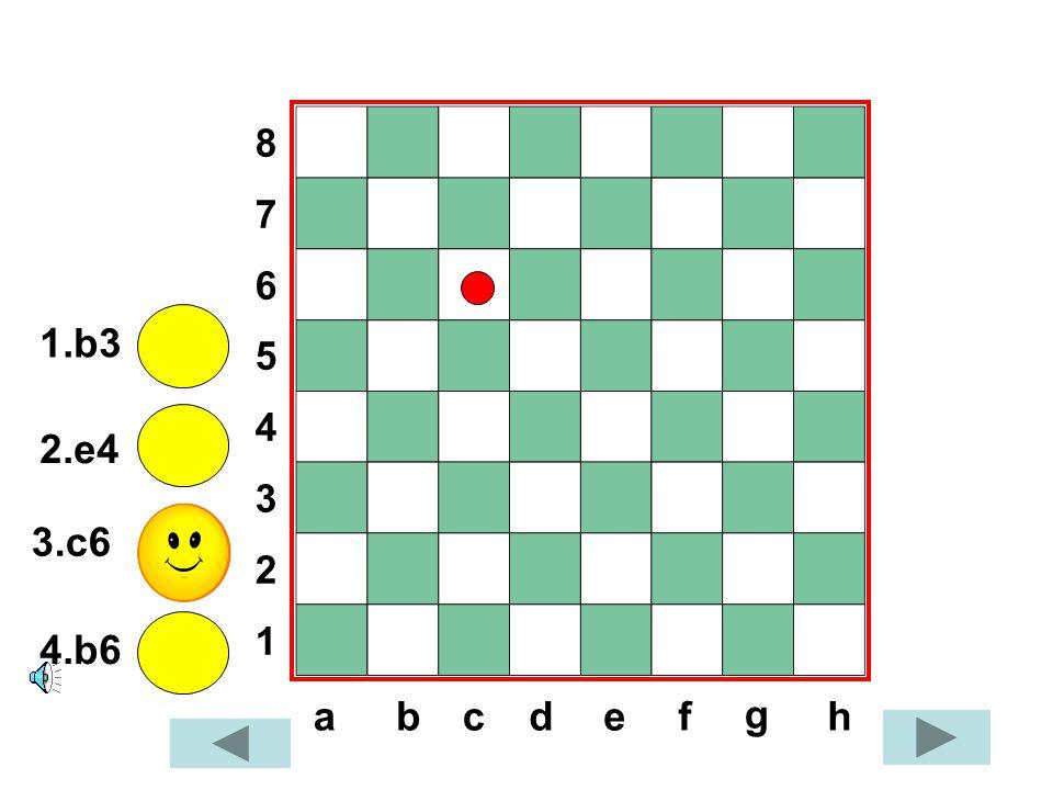 8 7 6 5 4 3 2 1 1.b3 2.e4 3.c6 4.b6 a b c d e f g h