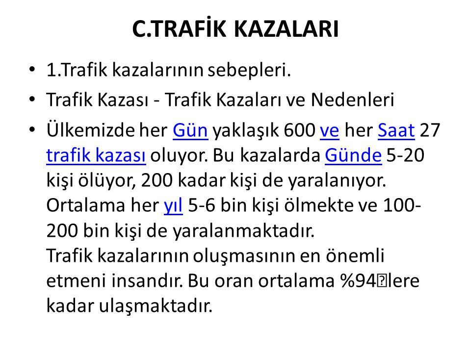 C.TRAFİK KAZALARI 1.Trafik kazalarının sebepleri.