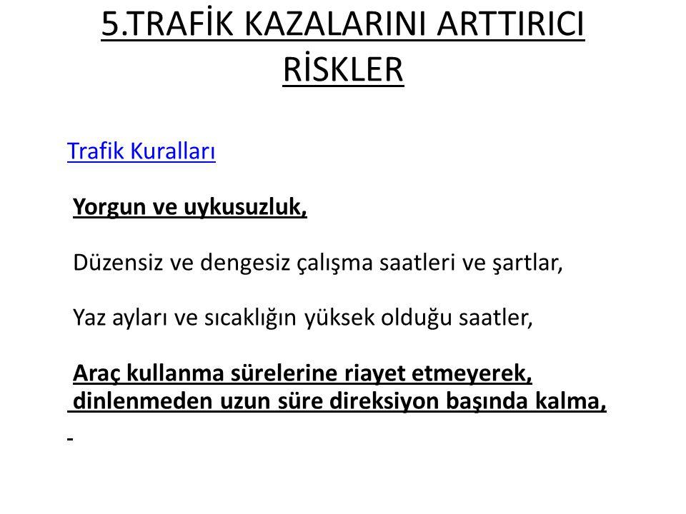 5.TRAFİK KAZALARINI ARTTIRICI RİSKLER