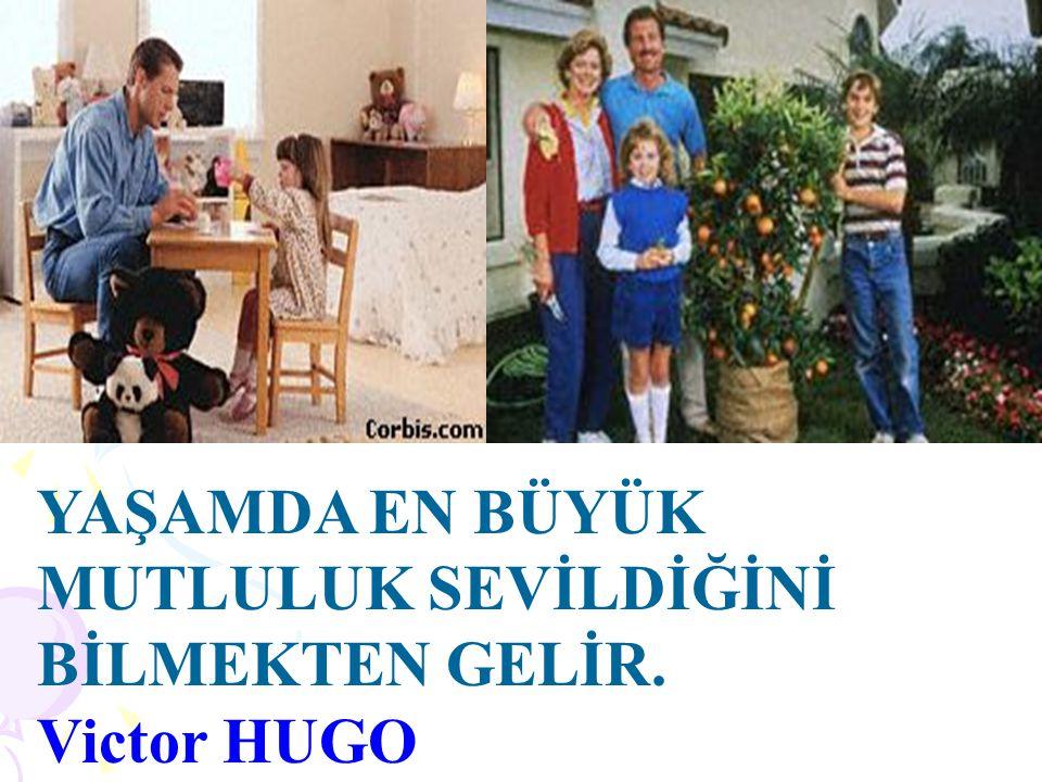 YAŞAMDA EN BÜYÜK MUTLULUK SEVİLDİĞİNİ BİLMEKTEN GELİR. Victor HUGO