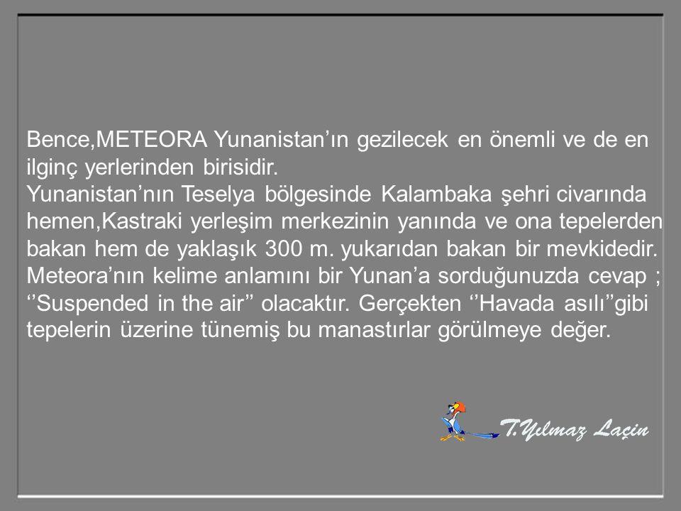 Bence,METEORA Yunanistan'ın gezilecek en önemli ve de en