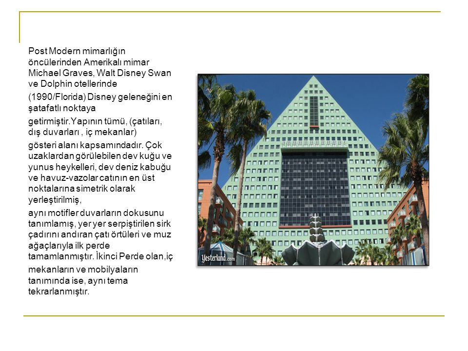 Post Modern mimarlığın öncülerinden Amerikalı mimar Michael Graves, Walt Disney Swan ve Dolphin otellerinde