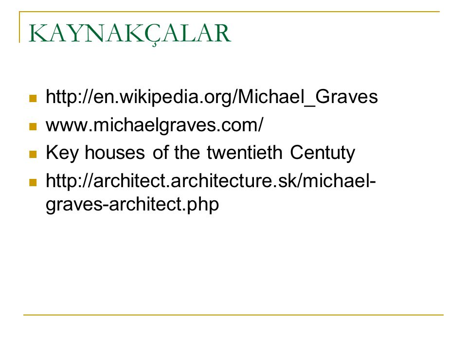 KAYNAKÇALAR http://en.wikipedia.org/Michael_Graves