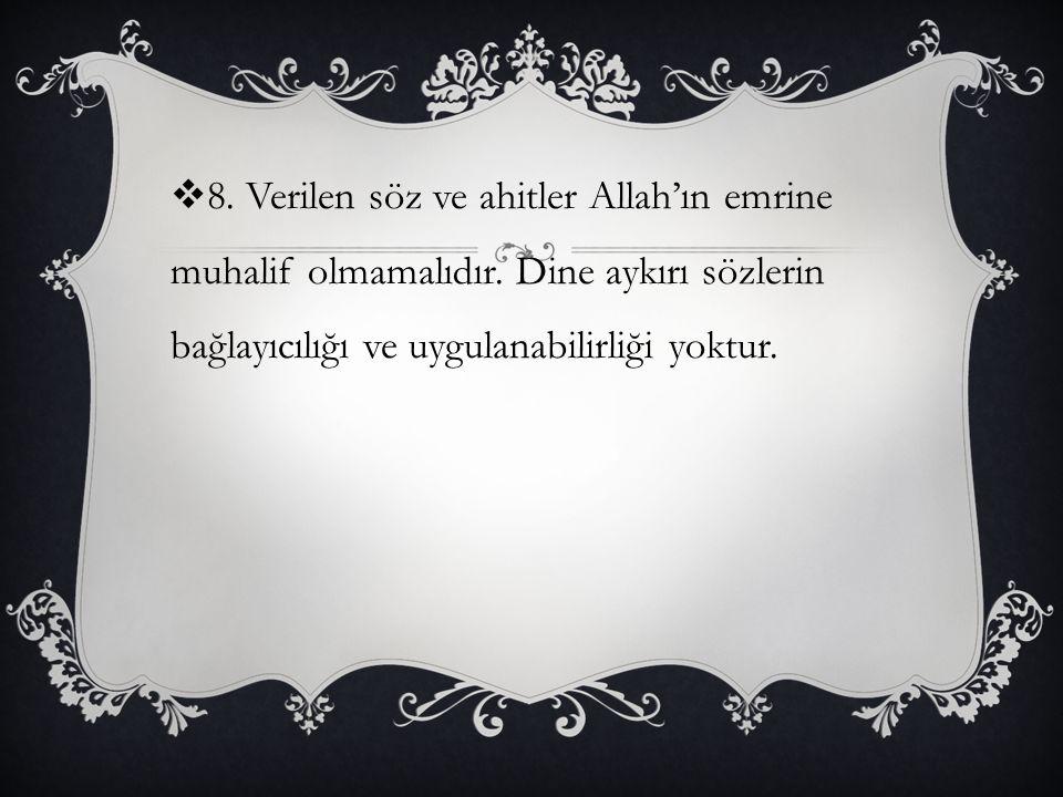 8. Verilen söz ve ahitler Allah'ın emrine muhalif olmamalıdır