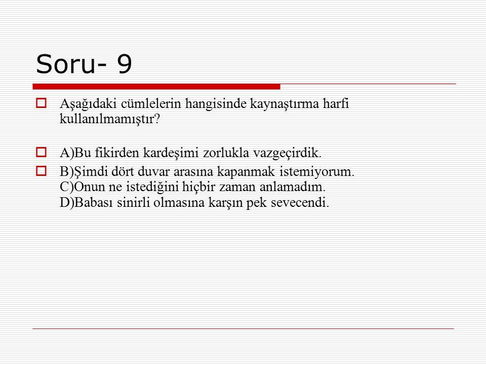 Soru- 9 Aşağıdaki cümlelerin hangisinde kaynaştırma harfi kullanılmamıştır A)Bu fikirden kardeşimi zorlukla vazgeçirdik.