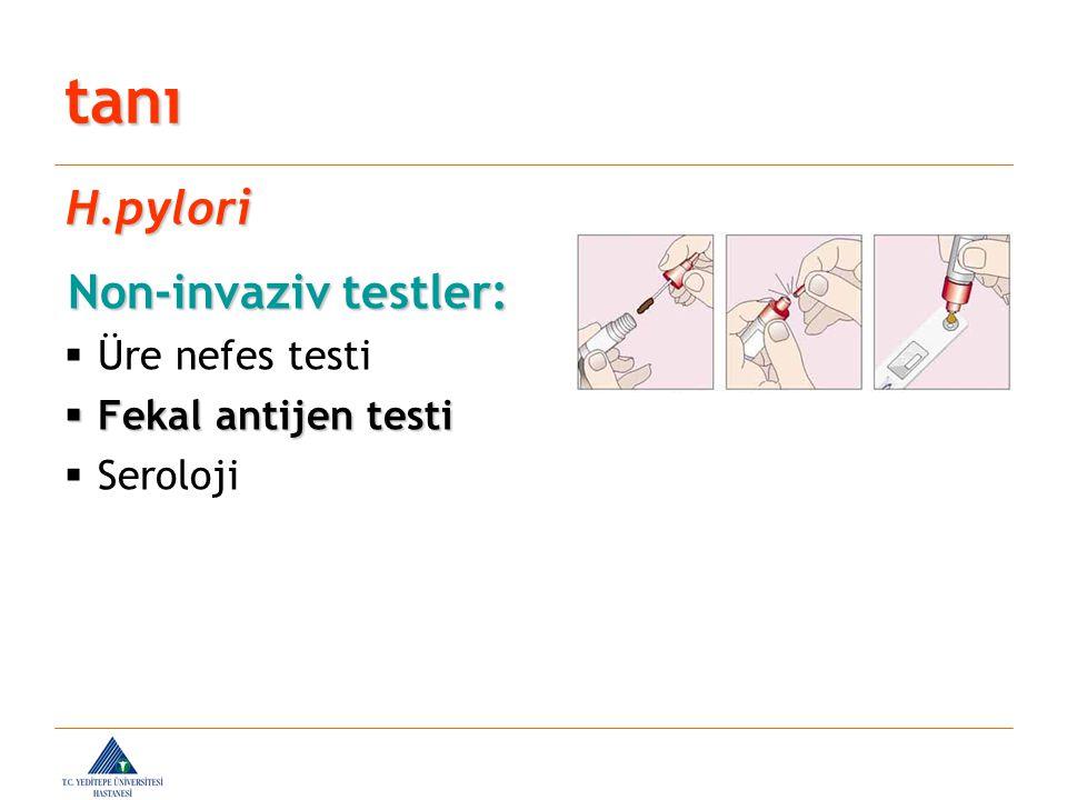 tanı H.pylori Non-invaziv testler: Üre nefes testi Fekal antijen testi