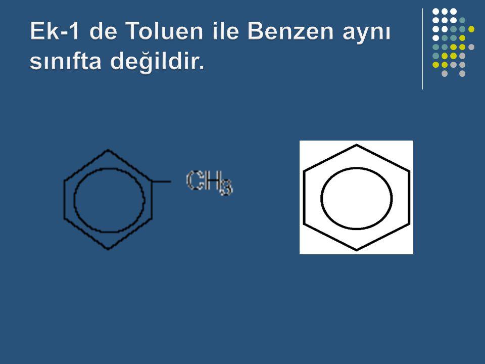 Ek-1 de Toluen ile Benzen aynı sınıfta değildir.