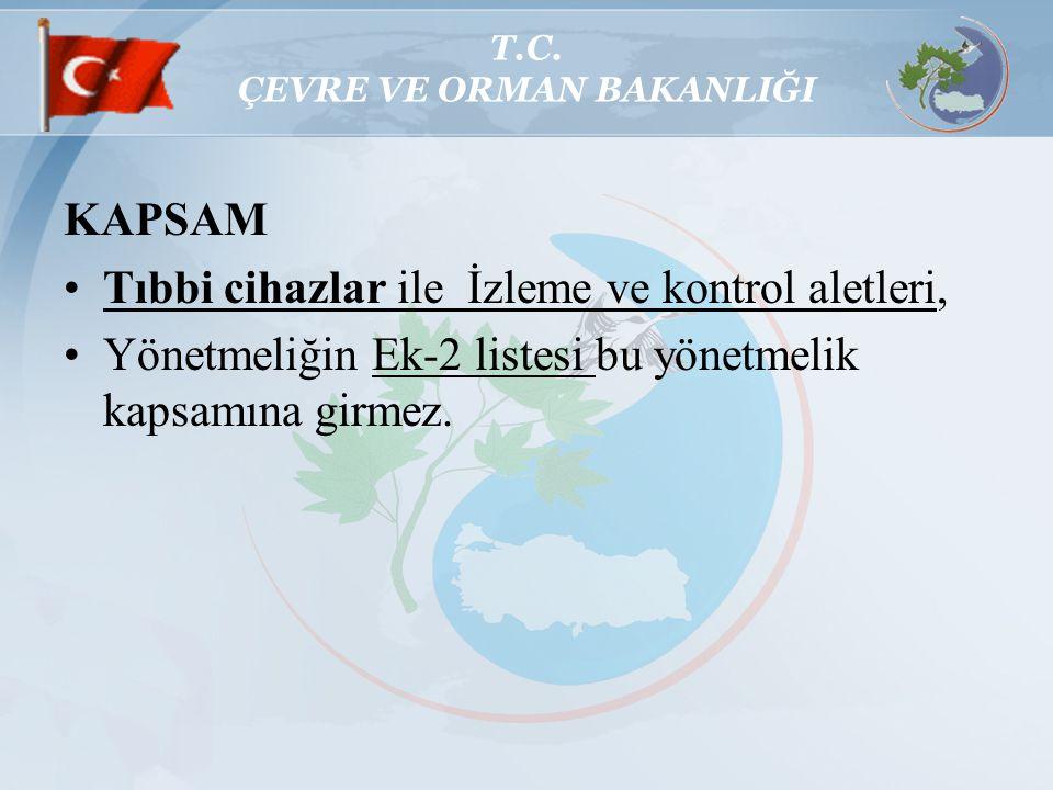 KAPSAM Tıbbi cihazlar ile İzleme ve kontrol aletleri, Yönetmeliğin Ek-2 listesi bu yönetmelik kapsamına girmez.
