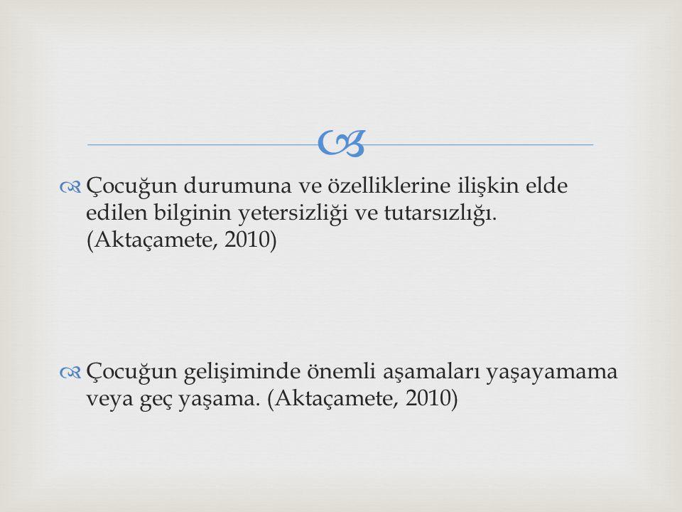 Çocuğun durumuna ve özelliklerine ilişkin elde edilen bilginin yetersizliği ve tutarsızlığı. (Aktaçamete, 2010)