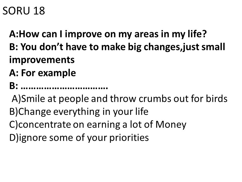 SORU 18 A:How can I improve on my areas in my life