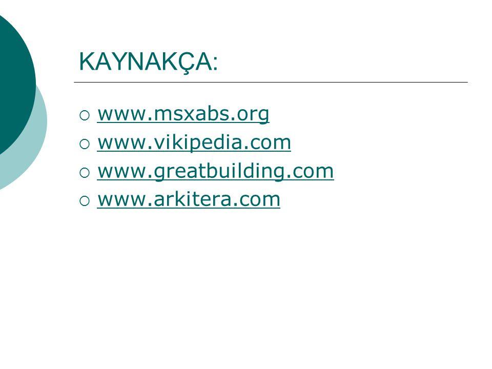 KAYNAKÇA: www.msxabs.org www.vikipedia.com www.greatbuilding.com