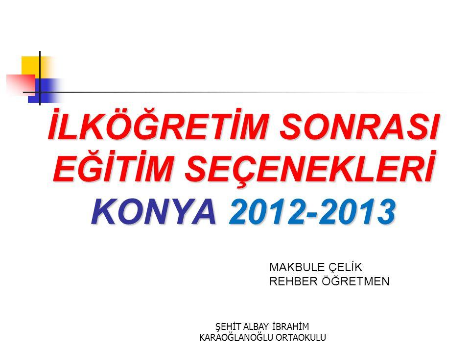 İLKÖĞRETİM SONRASI EĞİTİM SEÇENEKLERİ KONYA 2012-2013
