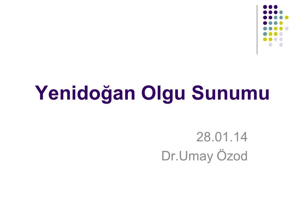 Yenidoğan Olgu Sunumu 28.01.14 Dr.Umay Özod