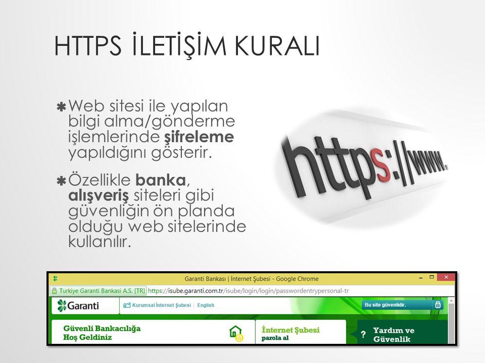 HTTPS İLETİŞİM KURALI Web sitesi ile yapılan bilgi alma/gönderme işlemlerinde şifreleme yapıldığını gösterir.