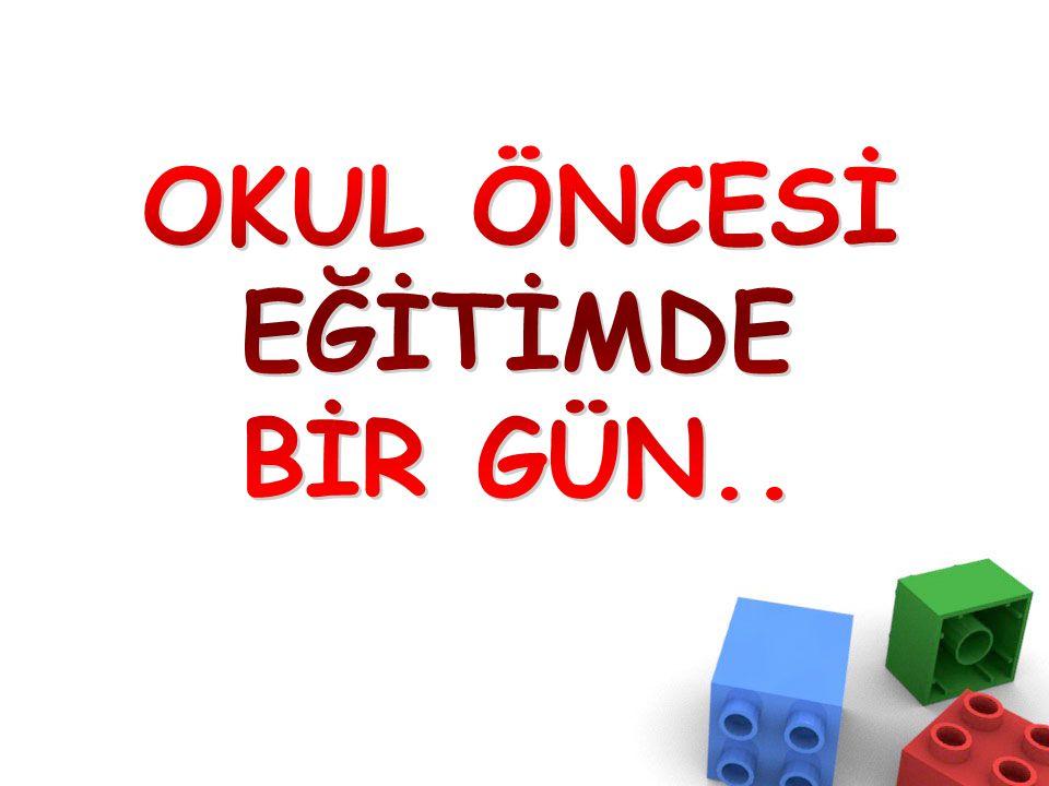 OKUL ÖNCESİ EĞİTİMDE BİR GÜN..