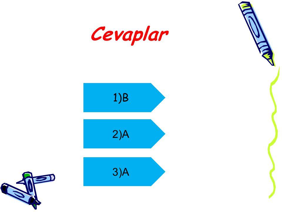 Cevaplar 1)B 2)A 3)A
