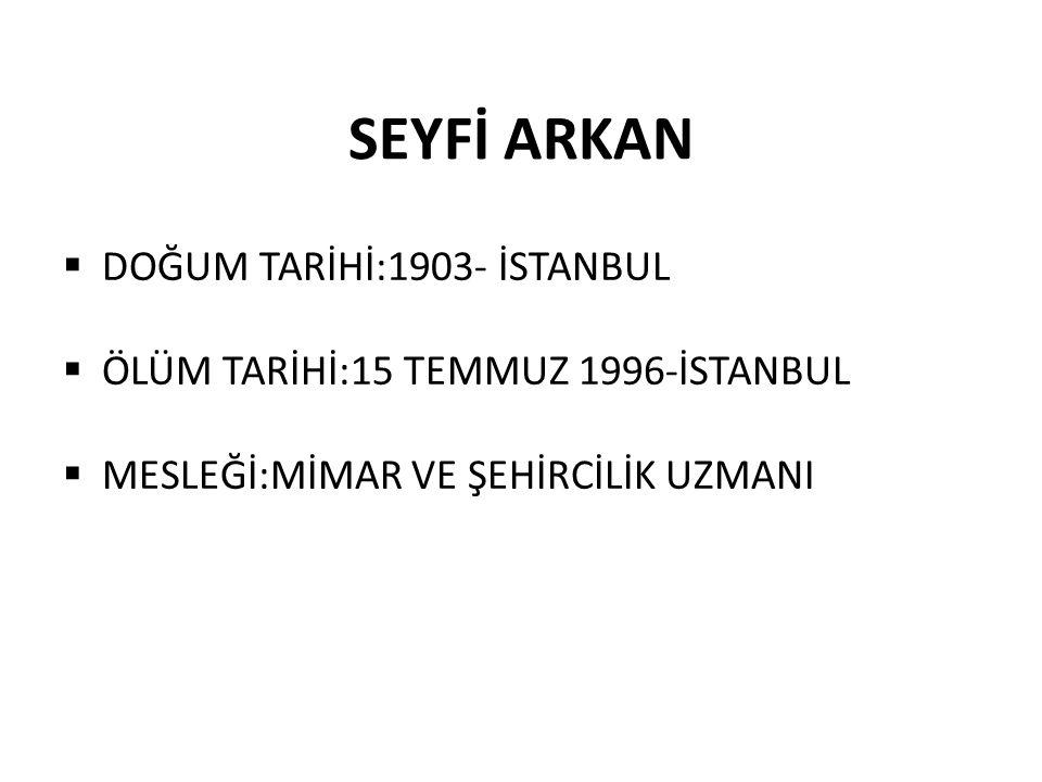 SEYFİ ARKAN DOĞUM TARİHİ:1903- İSTANBUL