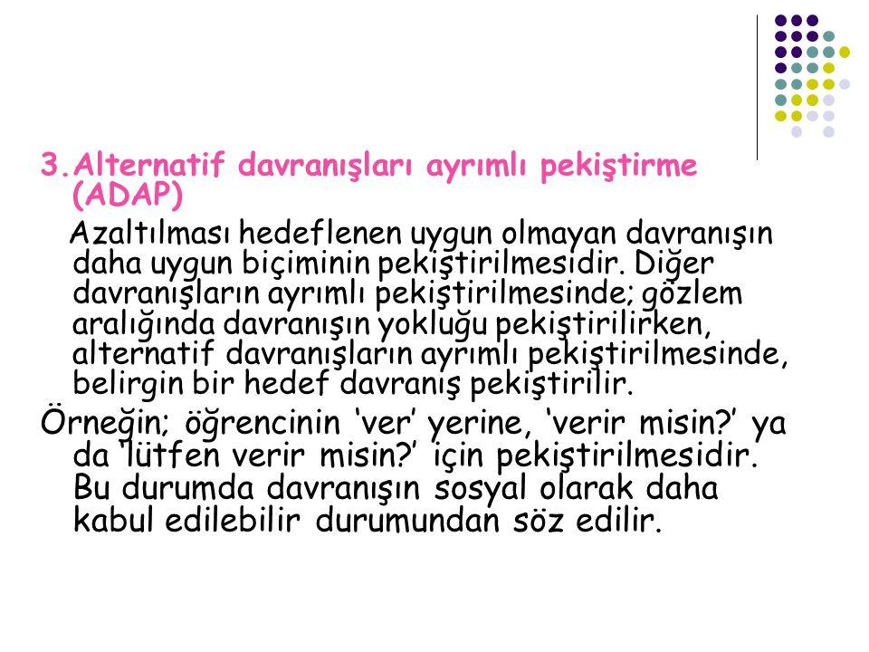 3.Alternatif davranışları ayrımlı pekiştirme (ADAP)