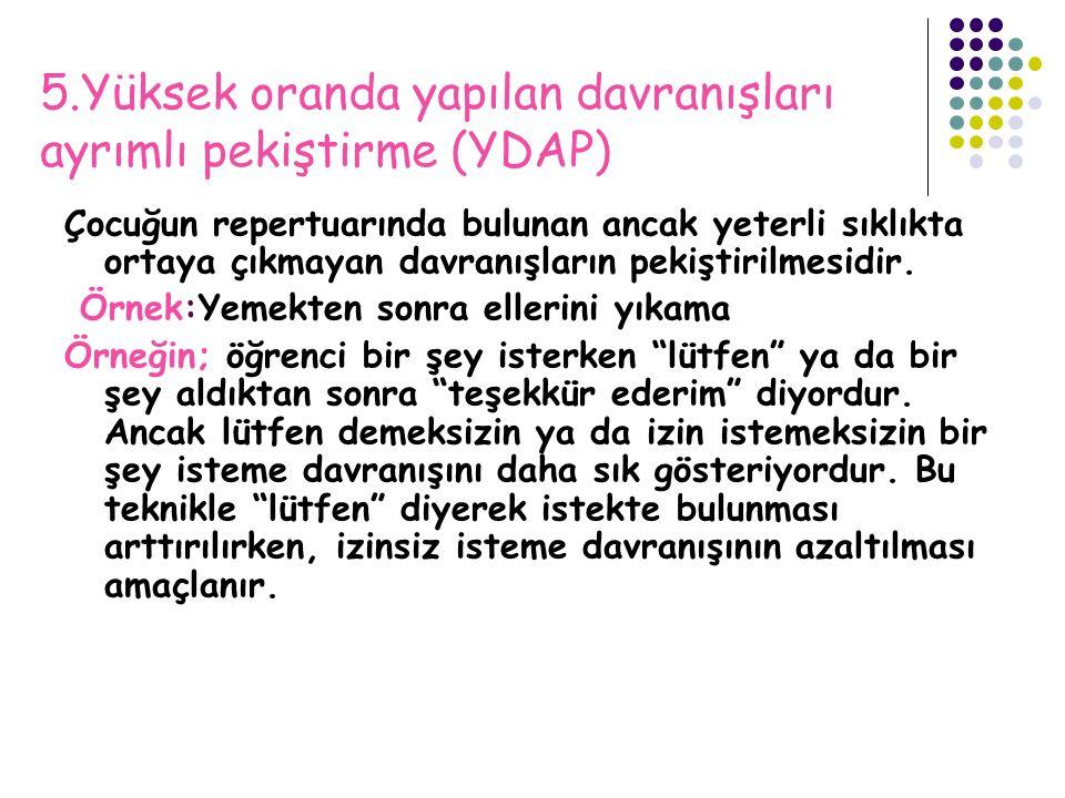 5.Yüksek oranda yapılan davranışları ayrımlı pekiştirme (YDAP)
