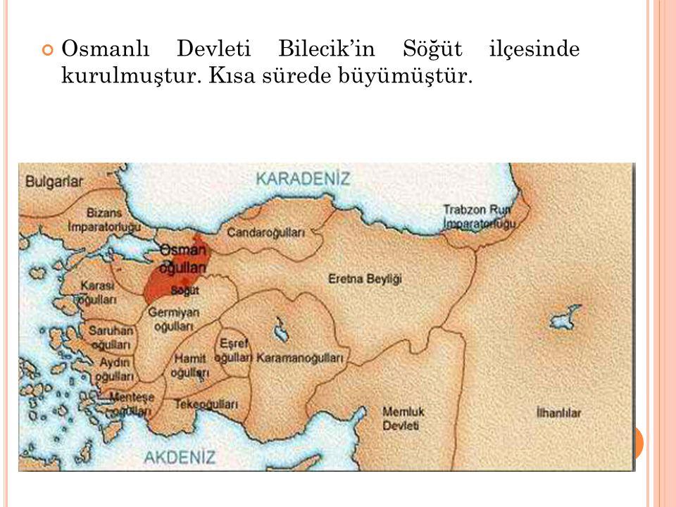 Osmanlı Devleti Bilecik'in Söğüt ilçesinde kurulmuştur