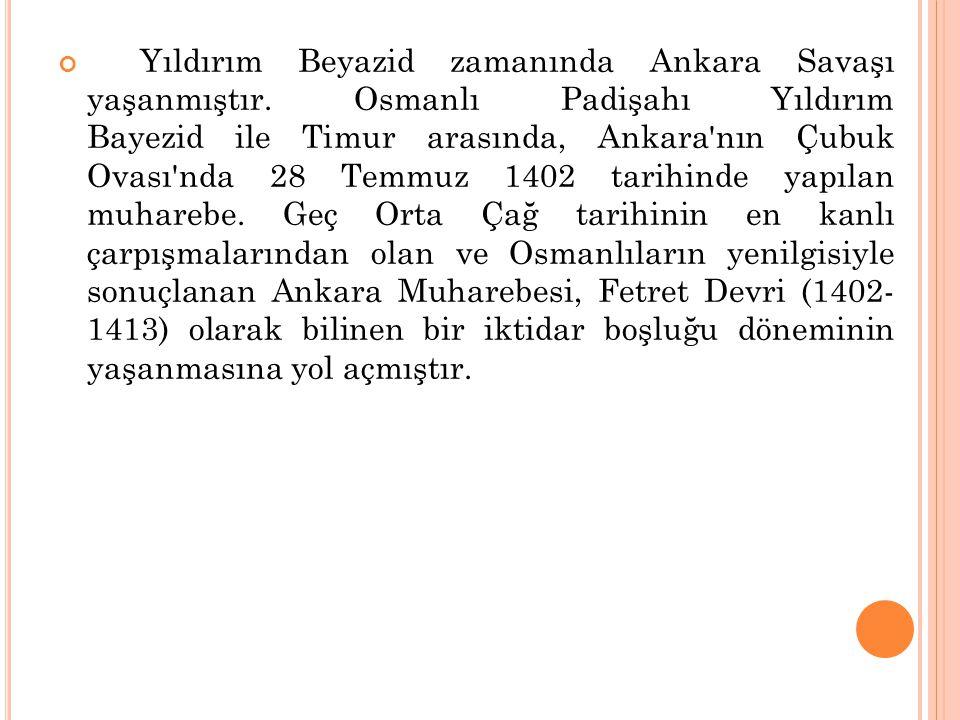 Yıldırım Beyazid zamanında Ankara Savaşı yaşanmıştır