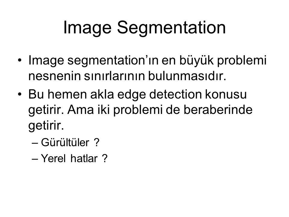 Image Segmentation Image segmentation'ın en büyük problemi nesnenin sınırlarının bulunmasıdır.