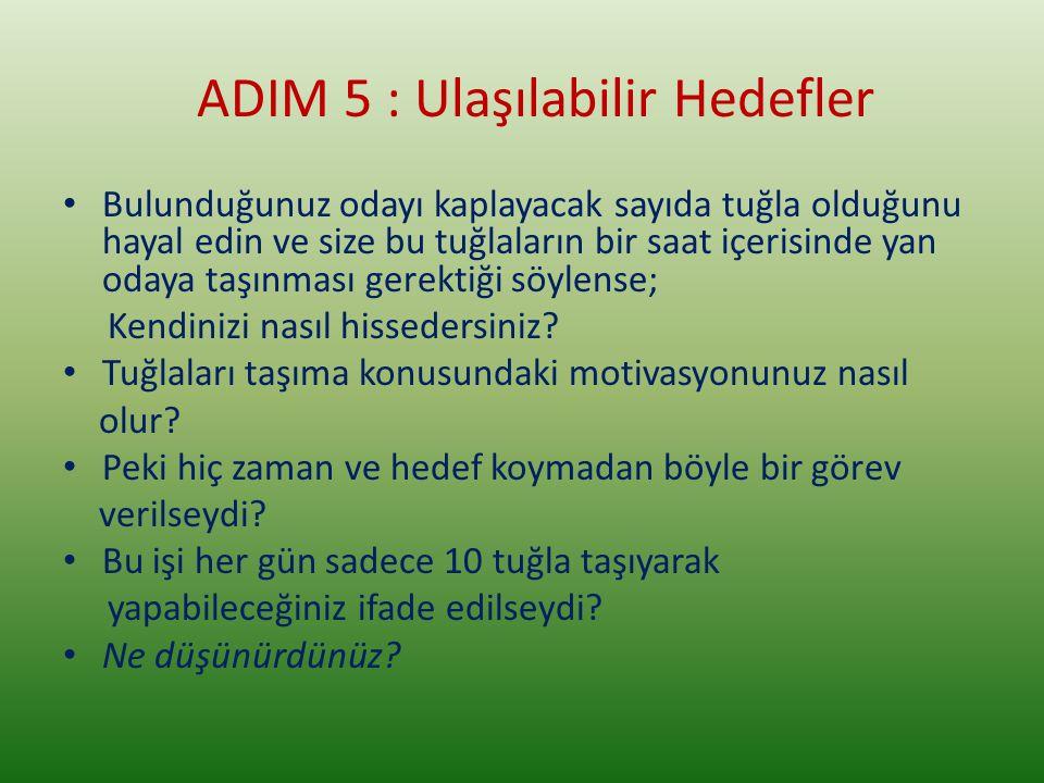 ADIM 5 : Ulaşılabilir Hedefler