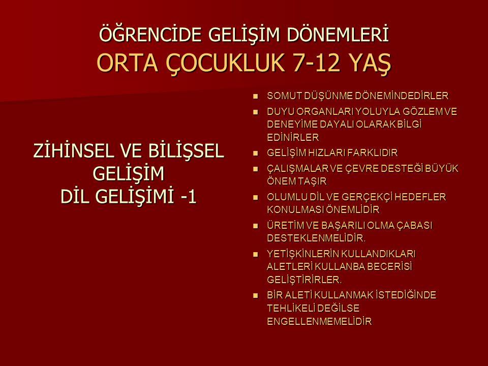 ÖĞRENCİDE GELİŞİM DÖNEMLERİ ORTA ÇOCUKLUK 7-12 YAŞ