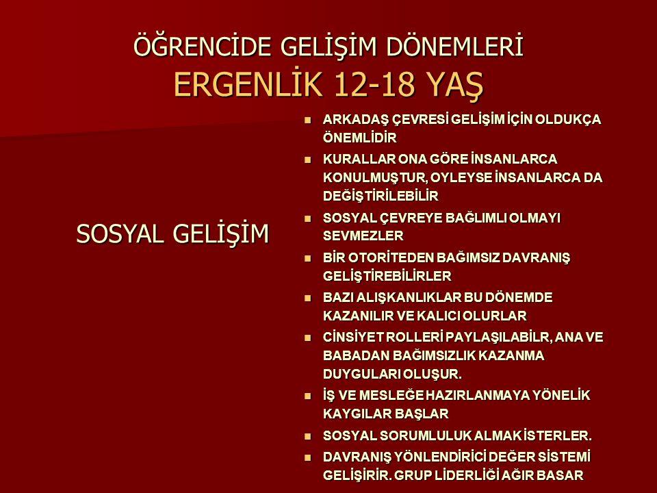 ÖĞRENCİDE GELİŞİM DÖNEMLERİ ERGENLİK 12-18 YAŞ