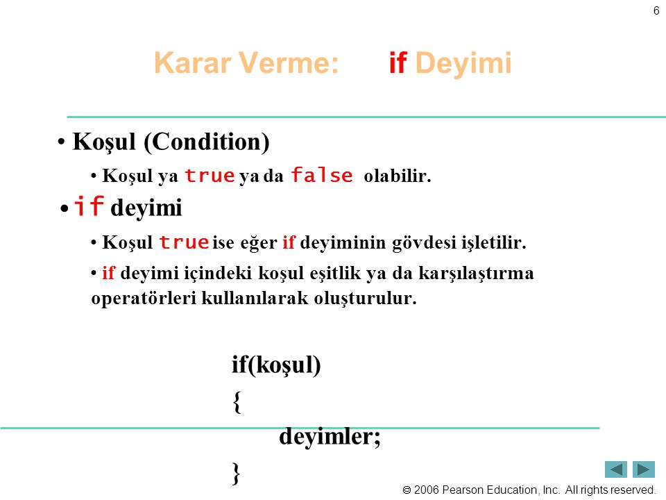 Karar Verme: if Deyimi Koşul (Condition) if deyimi if(koşul) {