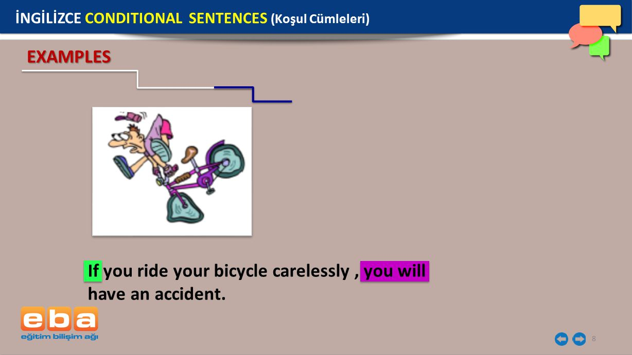 If you ride your bicycle carelessly , you will have an accident.