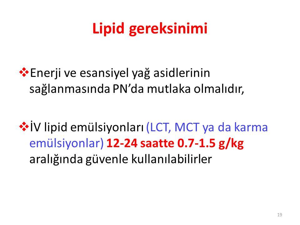 Lipid gereksinimi Enerji ve esansiyel yağ asidlerinin sağlanmasında PN'da mutlaka olmalıdır,