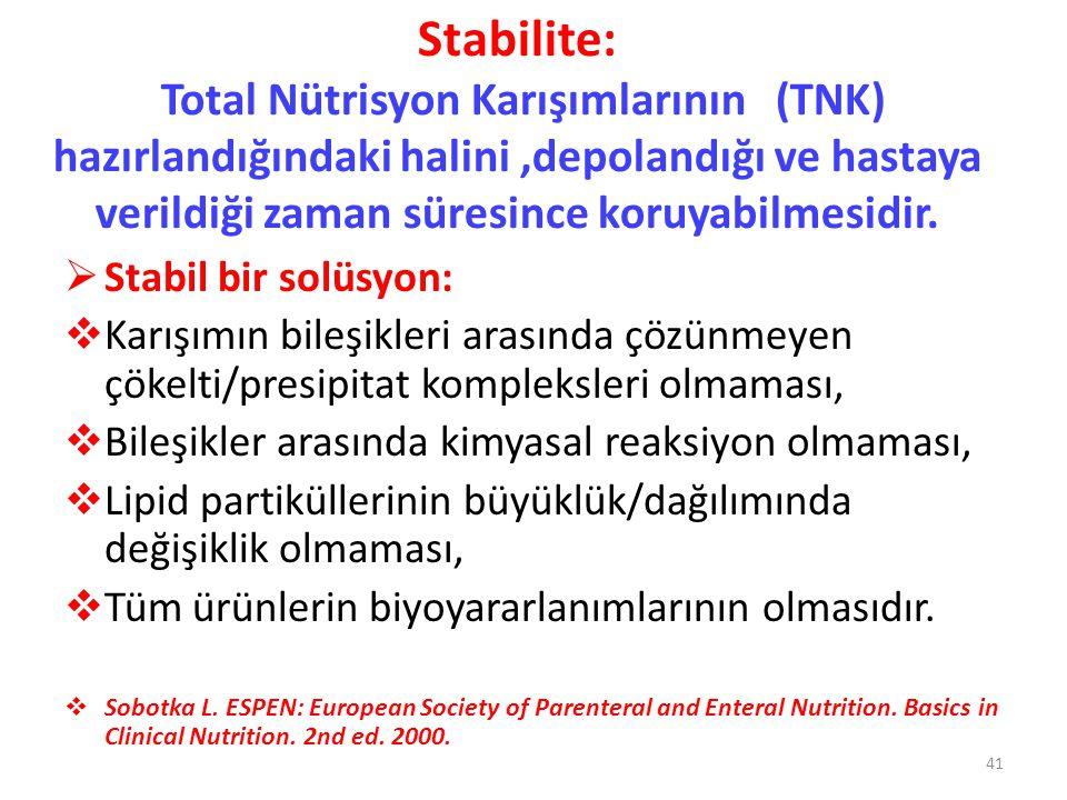 Stabilite: Total Nütrisyon Karışımlarının (TNK) hazırlandığındaki halini ,depolandığı ve hastaya verildiği zaman süresince koruyabilmesidir.