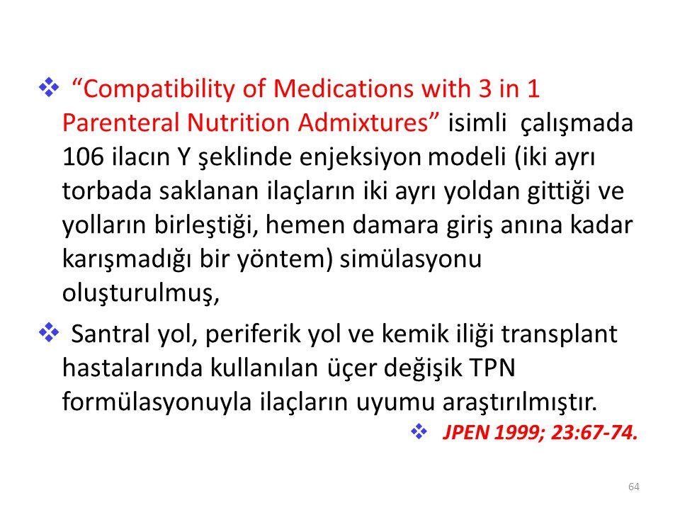 Compatibility of Medications with 3 in 1 Parenteral Nutrition Admixtures isimli çalışmada 106 ilacın Y şeklinde enjeksiyon modeli (iki ayrı torbada saklanan ilaçların iki ayrı yoldan gittiği ve yolların birleştiği, hemen damara giriş anına kadar karışmadığı bir yöntem) simülasyonu oluşturulmuş,
