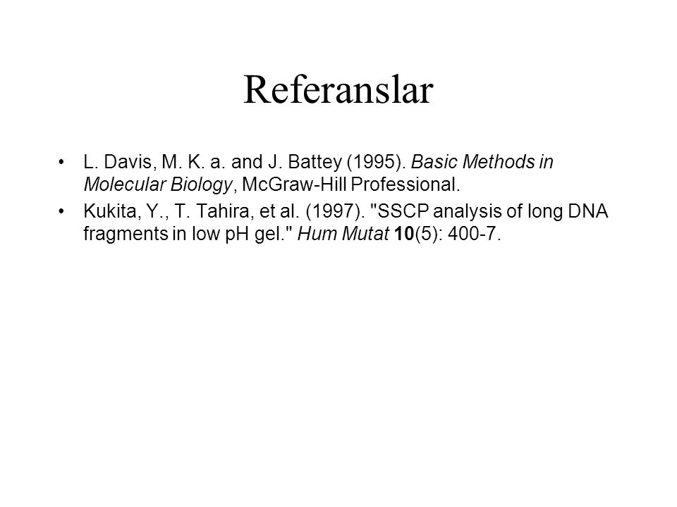 Referanslar L. Davis, M. K. a. and J. Battey (1995). Basic Methods in Molecular Biology, McGraw-Hill Professional.