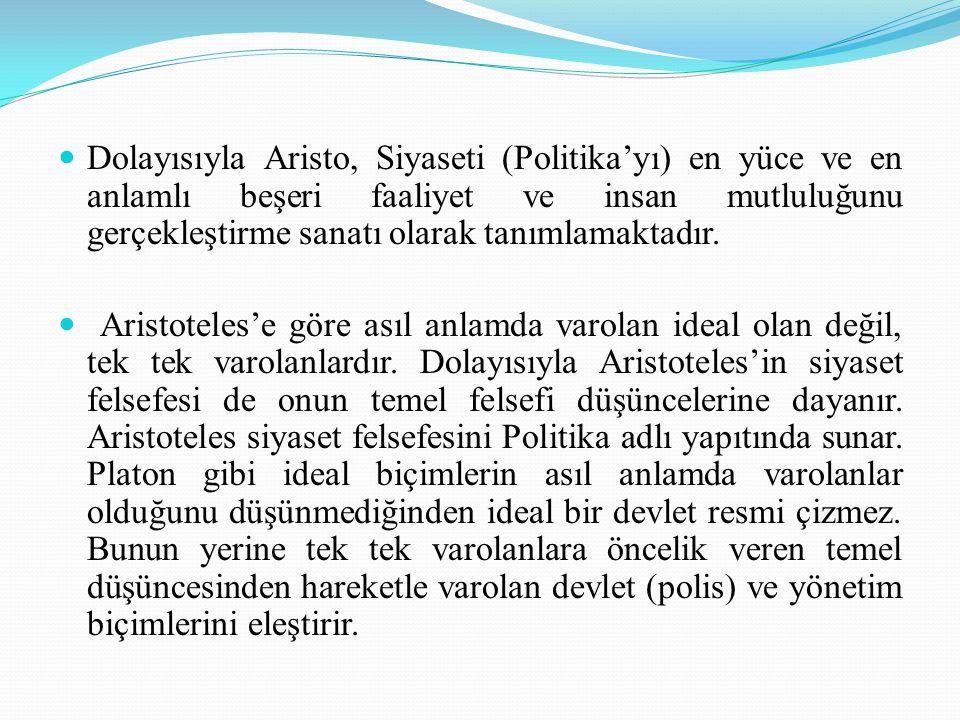 Dolayısıyla Aristo, Siyaseti (Politika'yı) en yüce ve en anlamlı beşeri faaliyet ve insan mutluluğunu gerçekleştirme sanatı olarak tanımlamaktadır.
