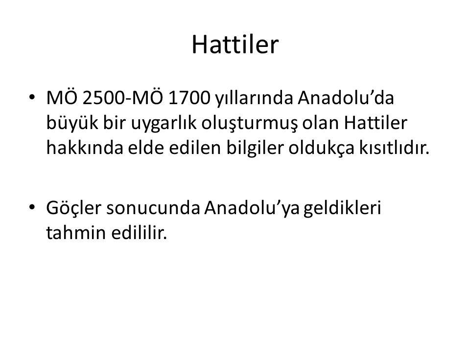Hattiler MÖ 2500-MÖ 1700 yıllarında Anadolu'da büyük bir uygarlık oluşturmuş olan Hattiler hakkında elde edilen bilgiler oldukça kısıtlıdır.